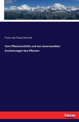 Vom Pflanzenschlafe Und Von Anverwandten Erscheinungen Bey Pflanzen (Paperback)