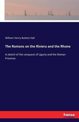 The Romans on the Riviera and the Rhone (Paperback)