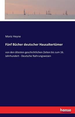 Funf Bucher Deutscher Hausaltertumer (Paperback)