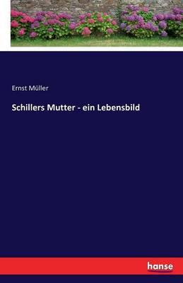 Schillers Mutter - Ein Lebensbild (Paperback)
