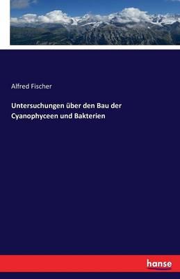 Untersuchungen Uber Den Bau Der Cyanophyceen Und Bakterien (Paperback)