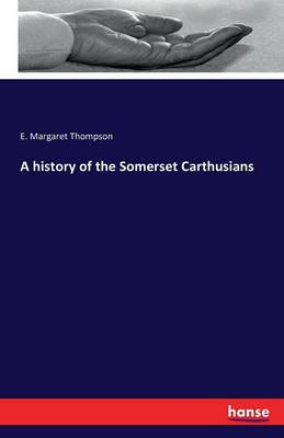 A History of the Somerset Carthusians (Paperback)