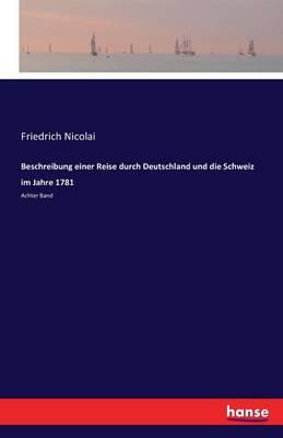 Beschreibung Einer Reise Durch Deutschland Und Die Schweiz Im Jahre 1781 (Paperback)