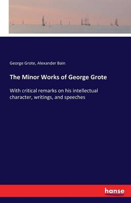 The Minor Works of George Grote (Paperback)