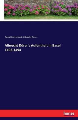 Albrecht Durer's Aufenthalt in Basel 1492-1494 (Paperback)