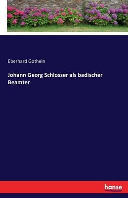 Johann Georg Schlosser ALS Badischer Beamter (Paperback)