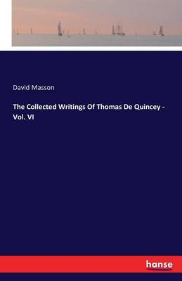 The Collected Writings of Thomas de Quincey - Vol. VI (Paperback)