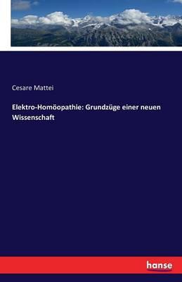 Elektro-Homoopathie: Grundzuge Einer Neuen Wissenschaft (Paperback)