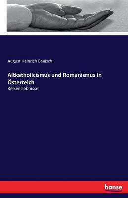 Altkatholicismus Und Romanismus in Osterreich (Paperback)