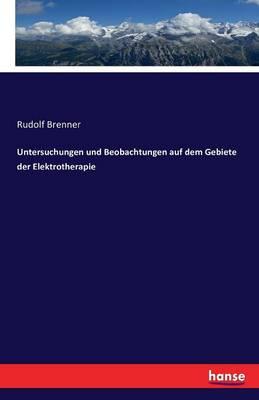 Untersuchungen Und Beobachtungen Auf Dem Gebiete Der Elektrotherapie (Paperback)