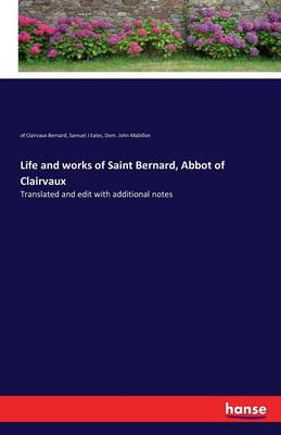 Life and Works of Saint Bernard, Abbot of Clairvaux (Paperback)