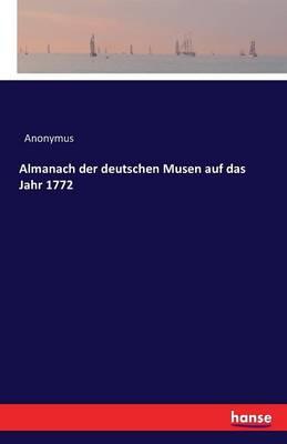 Almanach Der Deutschen Musen Auf Das Jahr 1772 (Paperback)