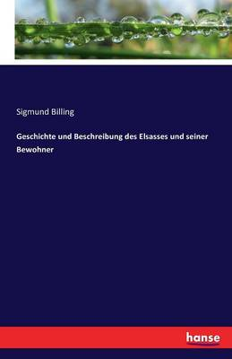 Geschichte Und Beschreibung Des Elsasses Und Seiner Bewohner (Paperback)