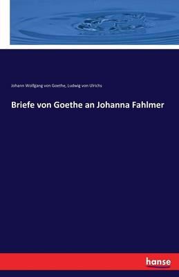 Briefe Von Goethe an Johanna Fahlmer (Paperback)
