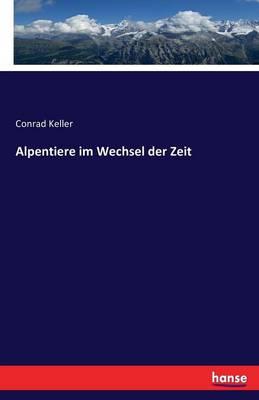 Alpentiere Im Wechsel Der Zeit (Paperback)