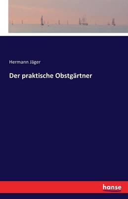 Der Praktische Obstgartner (Paperback)