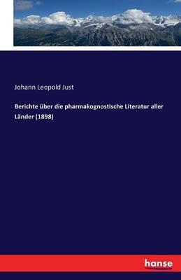 Berichte Uber Die Pharmakognostische Literatur Aller Lander (1898) (Paperback)