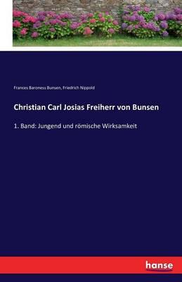 Christian Carl Josias, Freiherr Von Bunsen (Paperback)