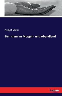 Der Islam Im Morgen- Und Abendland (Paperback)
