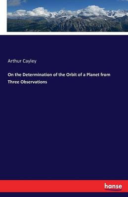 On the Determination of the Orbit of a Planet from Three Observations (Paperback)