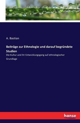 Beitrage Zur Ethnologie Und Darauf Begrundete Studien (Paperback)