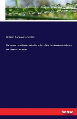The General Consolidated and Other Orders of the Poor Law Commissioners and the Poor Law Board (Paperback)