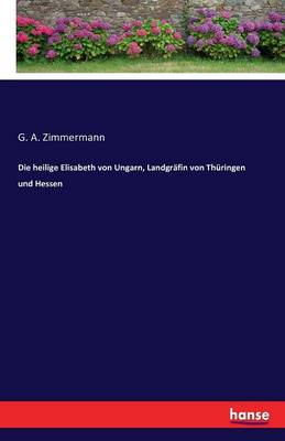 Die Heilige Elisabeth Von Ungarn, Landgrafin Von Thuringen Und Hessen (Paperback)