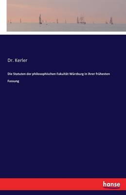 Die Statuten Der Philosophischen Fakultat Wurzburg in Ihrer Fruhesten Fassung (Paperback)