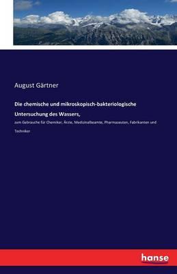 Die Chemische Und Mikroskopisch-Bakteriologische Untersuchung Des Wassers, (Paperback)