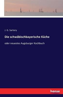 Die Schwabischbayerische Kuche (Paperback)