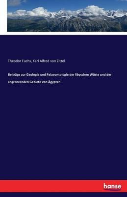 Beitr ge Zur Geologie Und Palaeontologie Der Libyschen W ste Und Der Angrenzenden Gebiete Von gypten (Paperback)
