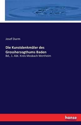 Die Kunstdenkmaler Des Grossherzogthums Baden (Paperback)