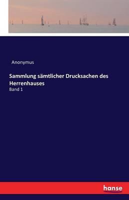 Sammlung Samtlicher Drucksachen Des Herrenhauses (Paperback)