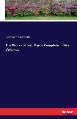 The Works of Lord Byron Complete in Five Volumes (Paperback)
