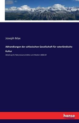 Abhandlungen Der Schlesischen Gesellschaft Fur Vaterlandische Kultur (Paperback)