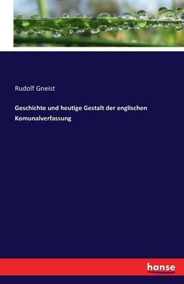 Geschichte Und Heutige Gestalt Der Englischen Komunalverfassung (Paperback)