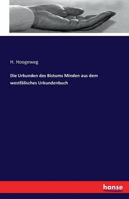 Die Urkunden Des Bistums Minden Aus Dem Westfalisches Urkundenbuch (Paperback)
