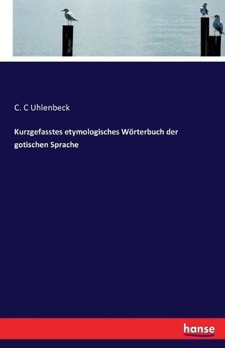 Kurzgefasstes Etymologisches Worterbuch Der Gotischen Sprache (Paperback)