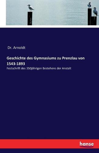 Geschichte Des Gymnasiums Zu Prenzlau Von 1543-1893 (Paperback)