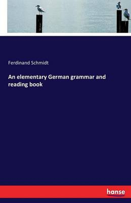 An Elementary German Grammar and Reading Book (Paperback)
