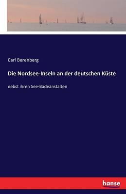 Die Nordsee-Inseln an Der Deutschen Kuste (Paperback)