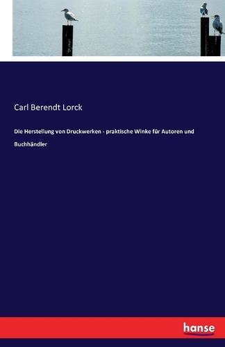 Die Herstellung Von Druckwerken - Praktische Winke Fur Autoren Und Buchhandler (Paperback)