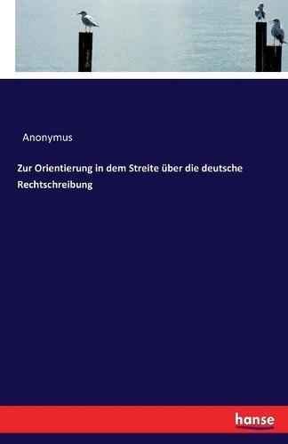 Zur Orientierung in Dem Streite Uber Die Deutsche Rechtschreibung (Paperback)