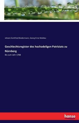 Geschlechtsregister Des Hochadeligen Patriziats Zu N rnberg (Paperback)