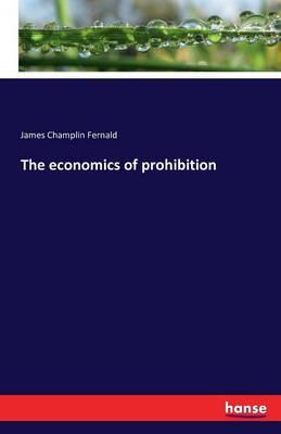 The Economics of Prohibition (Paperback)