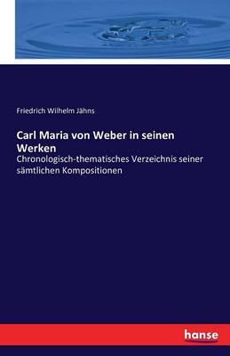 Carl Maria Von Weber in Seinen Werken (Paperback)