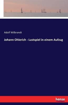 Johann Ohlerich - Lustspiel in Einem Aufzug (Paperback)