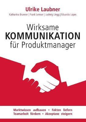 Wirksame Kommunikation Fur Produktmanager (Paperback)