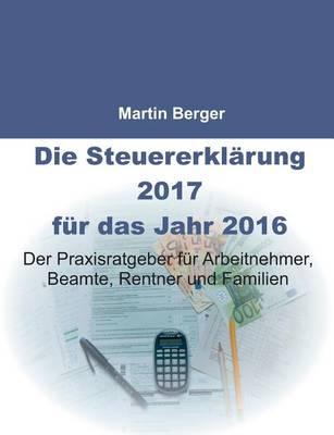 Die Steuererklarung 2017 Fur Das Jahr 2016 (Paperback)