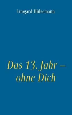 Das 13. Jahr - Ohne Dich (Paperback)